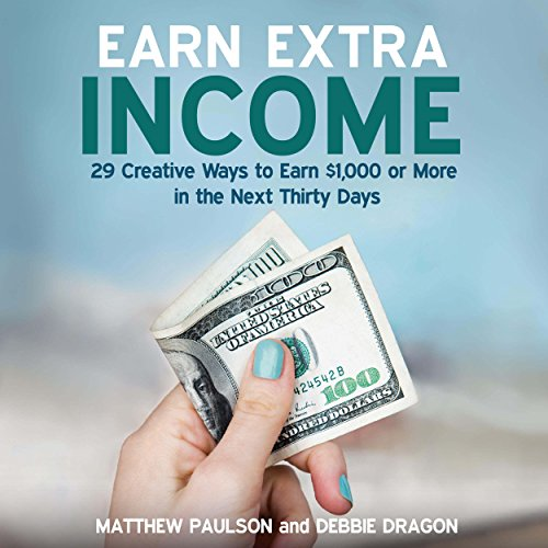 Earn Extra Income: 29 Creative Ways to Earn $1,000 or More in the Next 30 Days audiobook cover art