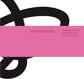 Interventions: A Dialogue between the Modern and the Contemporary