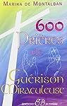 600 Prières de guérison miraculeuse par Montalban