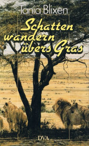 Tania Blixen: Schatten wandern übers Gras