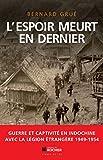 L'espoir meurt en dernier: Avec la Légion étrangère, guerre et captivité en Indochine (1949-1954) (Documents)