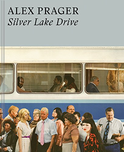 Alex Prager: Silver Lake Drive: (Photography Books, Coffee Table Photo Books, Contemporary Art Books)