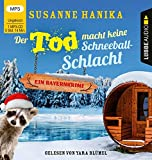 Der Tod macht keine Schneeballschlacht: Sofia und die Hirschgrund-Morde - Bayernkrimi Teil 4. Ungekürzt. - Susanne Hanika