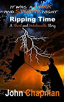 It Was a Dark and Stormy Night - Ripping Time: A Short and Unbelievable Story by [John Chapman]