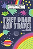 They Draw and Travel: 100 Illustrated Maps from Outer Space: (TDAT Illustrated Maps from Around the World...and Beyond!)