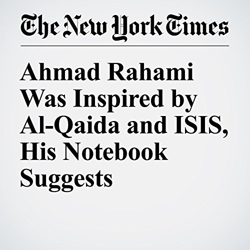 Ahmad Rahami Was Inspired by Al-Qaida and ISIS, His Notebook Suggests cover art