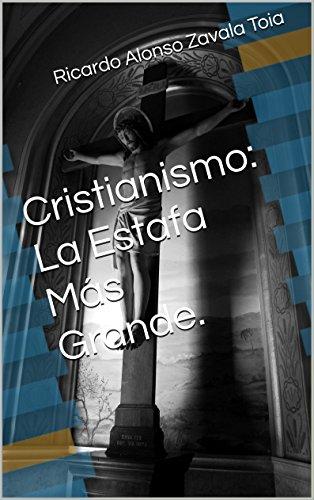 Cristianismo: La Estafa Más Grande