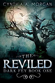 The Reviled: The Power Of Hope (Dark Fey Book 1) by [Cynthia A. Morgan]