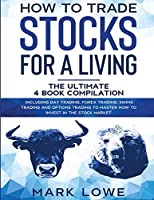 How to Trade Stocks for a Living: 4 Books in 1 - How to Start Day Trading, Dominate the Forex Market, Reduce Risk with Options, and Increase Profit