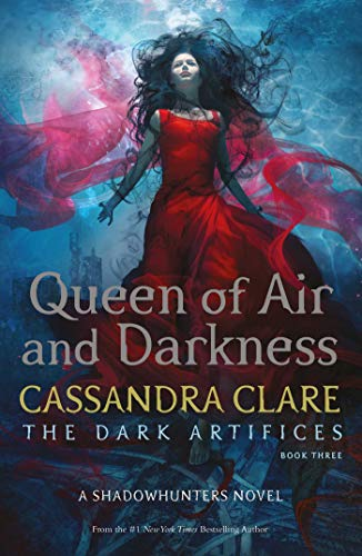 Queen of Air and Darkness (The Dark Artifices. Book 3): Cassandra Clare