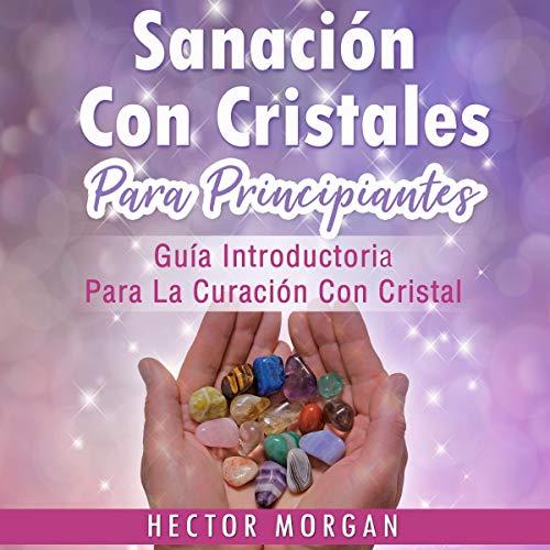 Sanación Con cristales [Crystal Healing]  By  cover art