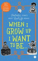 When I Grow Up I Want to Be . . .: Fantastic Stories About Real-Life Indians