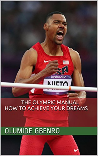 The Olympic Manual How To Achieve Your Dreams (The Olympic Manual Series Book 1) (English Edition)