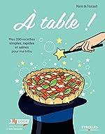 A table ! - Mes 200 recettes simples, rapides et saines pour ma tribu. de Marie De Foucault