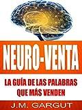 NEURO-VENTA: La Guía De Las Palabras Que Más Venden