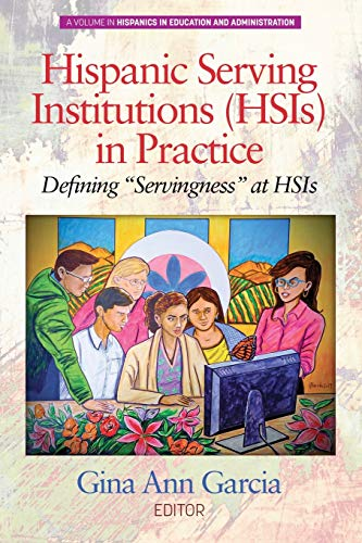 "Compare Textbook Prices for Hispanic Serving Institutions HSIs in Practice: Defining ""Servingness"" at HSIs Hispanics in Education and Administration  ISBN 9781648020162 by Garcia, Gina Ann"