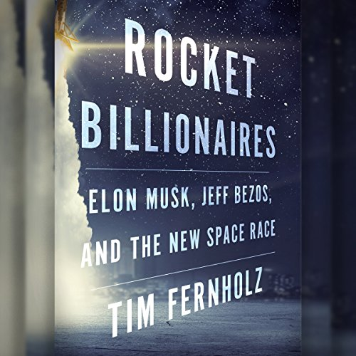 Rocket Billionaires     Elon Musk, Jeff Bezos, and the New Space Race              By:                                                                                                                                 Tim Fernholz                               Narrated by:                                                                                                                                 Erin Moon                      Length: 10 hrs and 40 mins     125 ratings     Overall 4.4