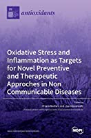 Oxidative Stress and Inflammation as Targets for Novel Preventive and Therapeutic Approches in Non Communicable Diseases