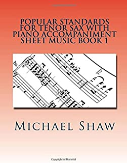 Popular Standards For Tenor Sax With Piano Accompaniment Sheet Music Book 1: Sheet Music For Tenor Sax & Piano: Volume 1