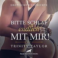 Bitte schlaf endlich mit mir! | Erotik Audio Story | Erotisches Hoerbuch Audio CD: erst zaertlich und sinnlich, dann stuermisch und wild ...