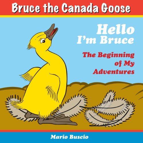 Hello I'm Bruce, a Canada Goose!          For ages 2-7 (Bruce Discovers ...) (English Edition)