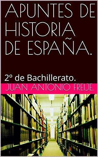 APUNTES DE HISTORIA DE ESPAÑA.: 2º de Bachillerato. eBook: FREIJE ...