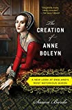 The Creation of Anne Boleyn: A New Look at England's Most Notorious Queen