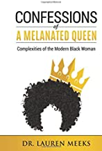 Confessions Of A Melanated Queen: Complexities Of The Modern Black Woman