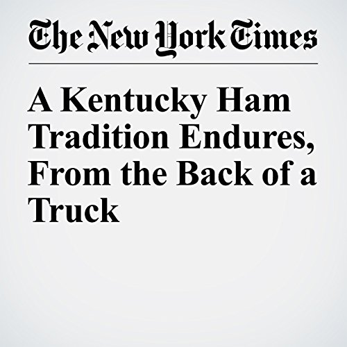 A Kentucky Ham Tradition Endures, From the Back of a Truck audiobook cover art