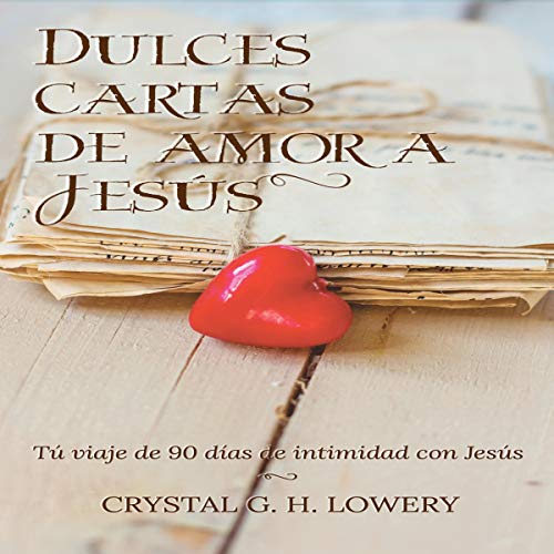 Cartas de Dulce Amor a Jesus [Sweet Love Letters to Jesus] Audiobook By Crystal G. H. Lowery cover art