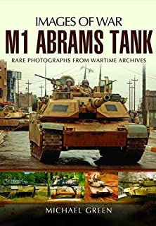 M1 Abrams Tank: Rare Photographs from Wartime Archives (Images of War)