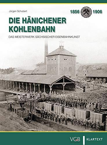 Die Hänichener Kohlenbahn: Das Meisterwerk sächsischer Eisenbahnkunst