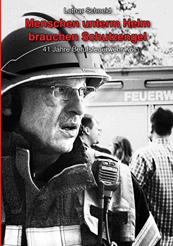 Menschen unterm Helm brauchen Schutzengel: 41 Jahre Berufsfeuerwehr Köln