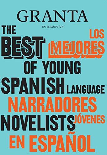 Granta en español 23: Los mejores narradores jóvenes en español, 2 (NARRATIVA)
