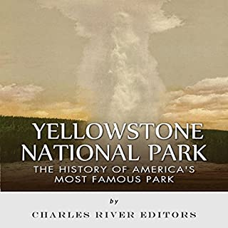 Yellowstone National Park: The History of America's Most Famous Park cover art