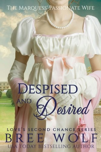Download Despised & Desired: The Marquess' Passionate Wife (Love's Second Chance Series) 1533492727