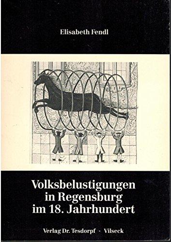Volksbelustigungen in Regensburg im 18. Jahrhundert