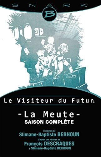 La Meute - Le Visiteur du Futur - L'intégrale de la saison: Le Visiteur du Futur