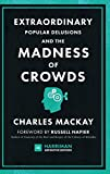 Extraordinary Popular Delusions and the Madness of Crowds (Harriman Definitive Edition): The classic guide to crowd psychology, financial folly and surprising superstition