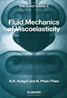Fluid Mechanics of Viscoelasticity: General Principles, Constitutive Modelling, Analytical and Numerical Techniques (Volume 6) (Rheology Series, Volume 6)