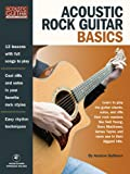 Acoustic Rock Guitar Basics: Learn to Play the Guitar Chords, Solos, and Riffs That Rock Masters Like Neil Young, Dave Matthews, James Taylor, and ... Hits: Access to Audio Downloads Included