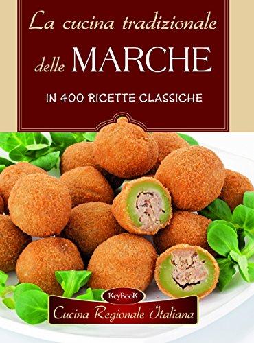 La cucina tradizionale delle Marche in 400 ricette classiche