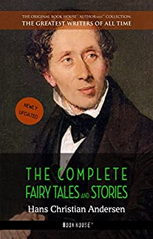 Hans Christian Andersen: The Complete Fairy Tales and Stories (The Greatest Writers of All Time Book 2) by [Hans Christian Andersen]