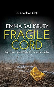 Fragile Cord: A gripping psychological thriller (DS Coupland Book 1) (English Edition) van [Emma Salisbury]