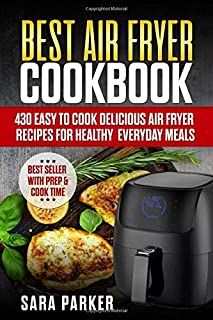 Best Air Fryer Cookbook: 430 Easy to Cook Delicious Air Fryer Recipes for Healthy Everyday Meals