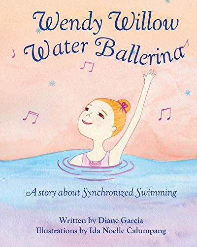 Wendy Willow Water Ballerina: A story about Synchronized Swimming
