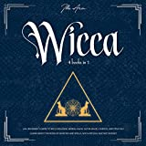 Wicca: 4-in-1 Beginner's Guide to Wicca Religion, Herbal Magic, Moon Magic, Candles, and Crystals.: Learn About the Book of Shadows and Spells, Wicca Rituals and Witchcraft