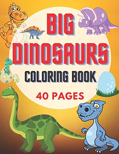 Big Dinosaurs Coloring Book: Gifts For Kids or Adults Relaxation. 40 Coloring Pages - Dinosaurs and More!