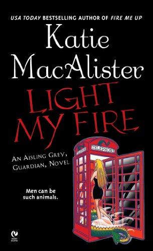 """Light My Fire: An Aisling Grey, Guardian, Novel (""""Aisling Grey, Guardian, Novel"""" Book 3) (English Edition)"""