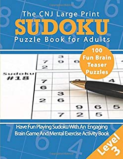 The CNJ Large Print Sudoku Puzzle Book for Adults: A Fun and Engaging Brain Game / Mental Exercise Activity Book (Books for Brain Health, Memory and Focus - Level 3 (Medium / Intermediate))